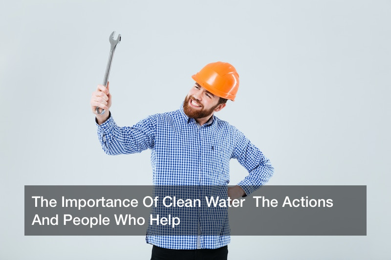 The Importance Of Clean Water  The Actions And People Who Help