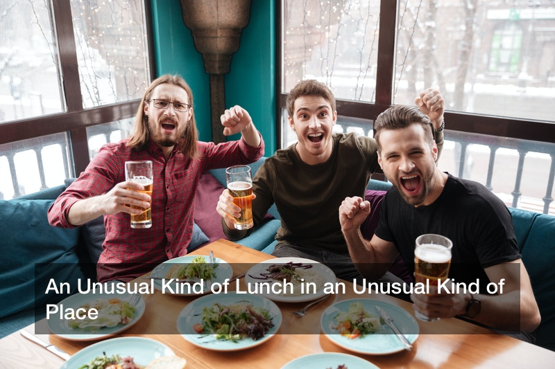 An Unusual Kind of Lunch in an Unusual Kind of Place