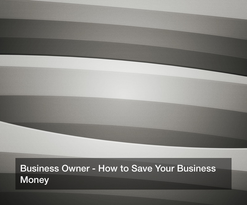 Business Owner? How to Save Your Business Money