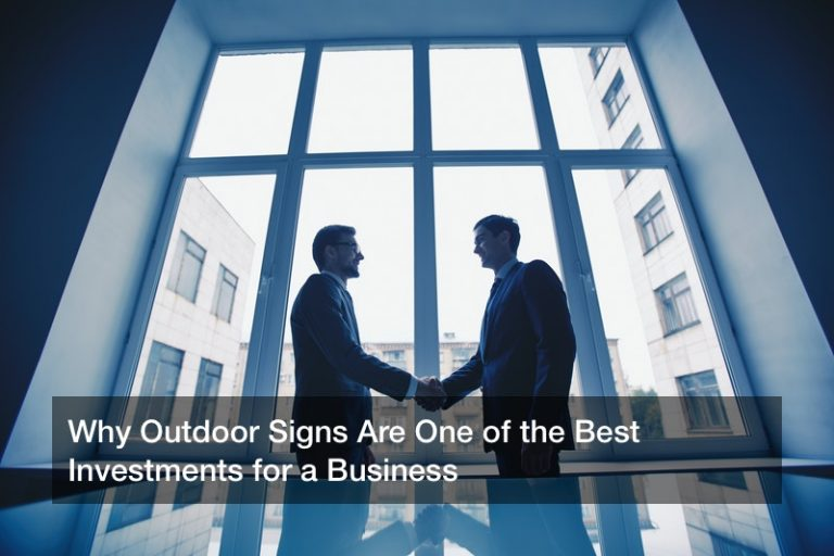 Why Outdoor Signs Are One of the Best Investments for a Business