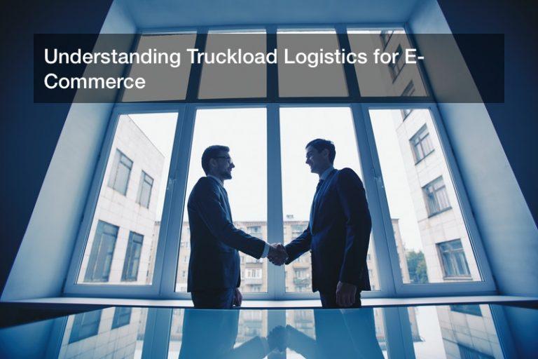 Understanding Truckload Logistics for E-Commerce
