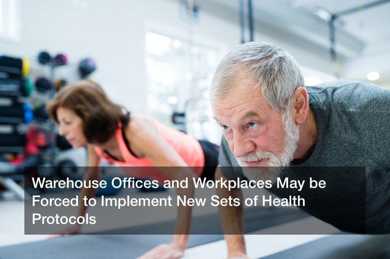 Warehouse Offices and Workplaces May be Forced to Implement New Sets of Health Protocols
