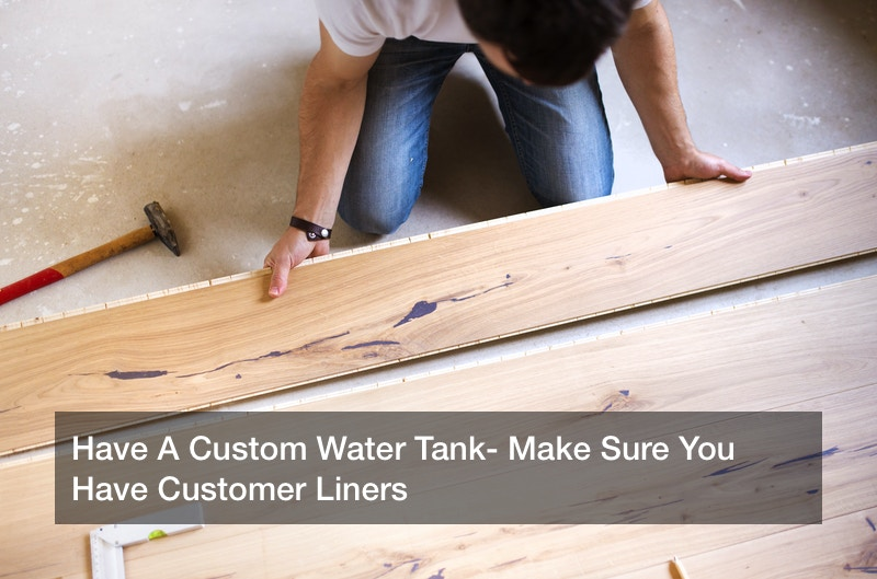 Have A Custom Water Tank? Make Sure You Have Customer Liners