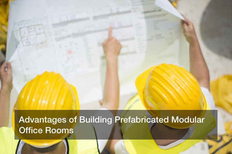 Advantages of Building Prefabricated Modular Office Rooms