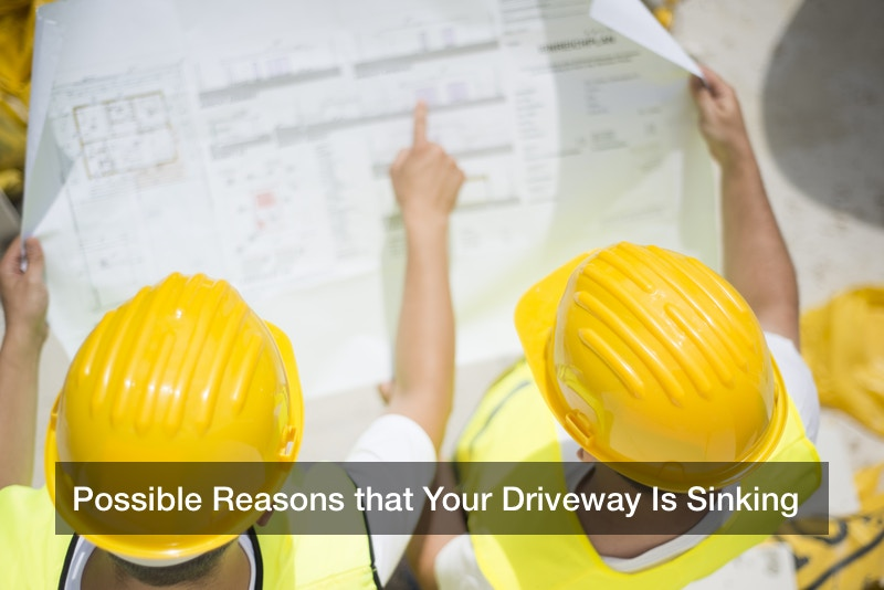 Possible Reasons that Your Driveway Is Sinking