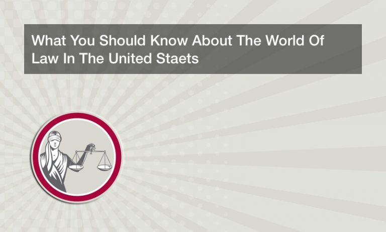 What You Should Know About The World Of Law In The United Staets