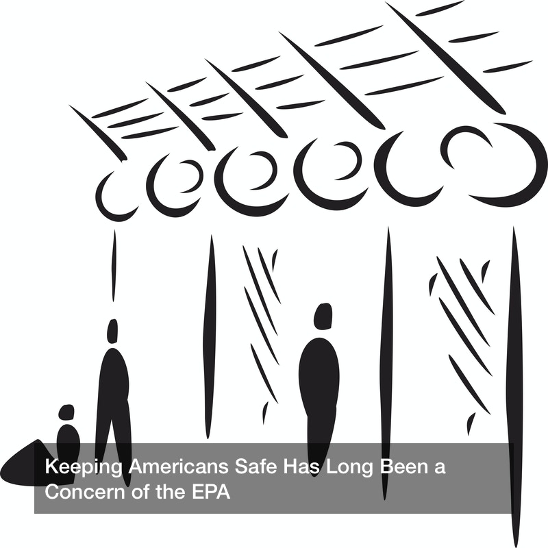 Keeping Americans Safe Has Long Been a Concern of the EPA