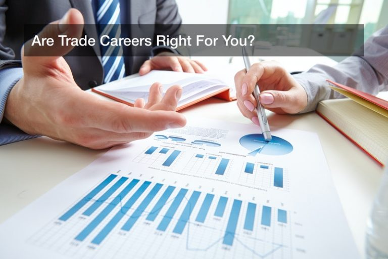 Are Trade Careers Right For You?