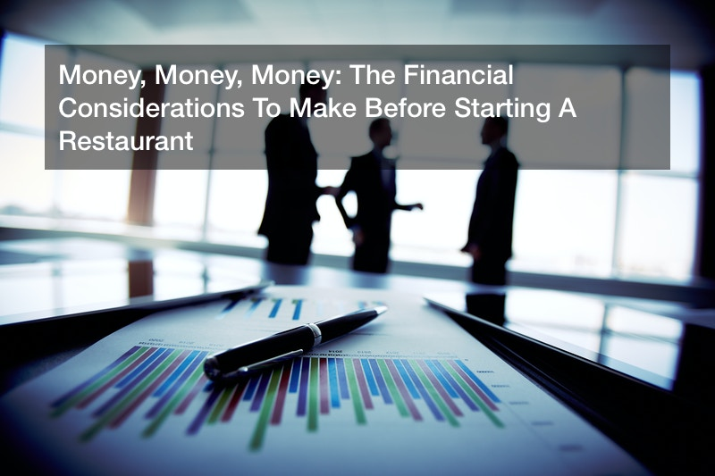 Money, Money, Money: The Financial Considerations To Make Before Starting A Restaurant