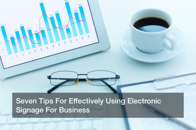 Seven Tips For Effectively Using Electronic Signage For Business