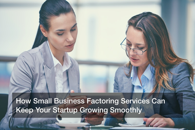 How Small Business Factoring Services Can Keep Your Startup Growing Smoothly