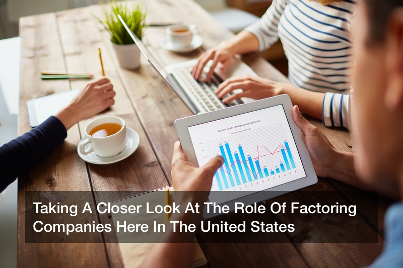Taking A Closer Look At The Role Of Factoring Companies Here In The United States