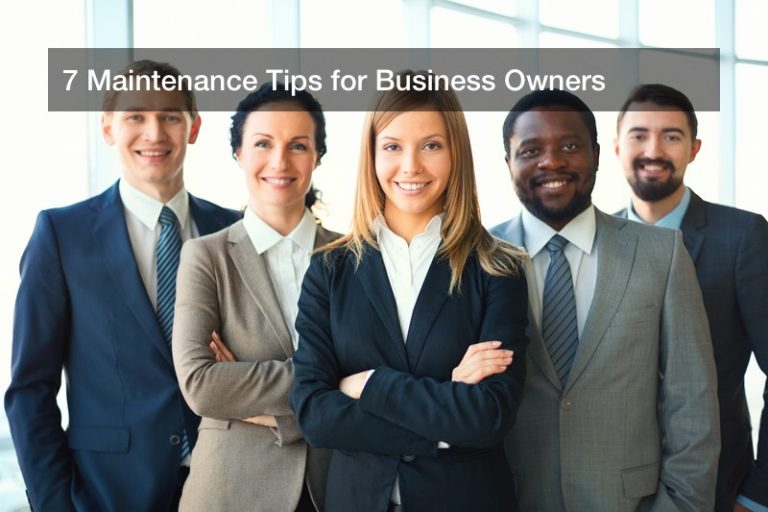 7 Maintenance Tips for Business Owners