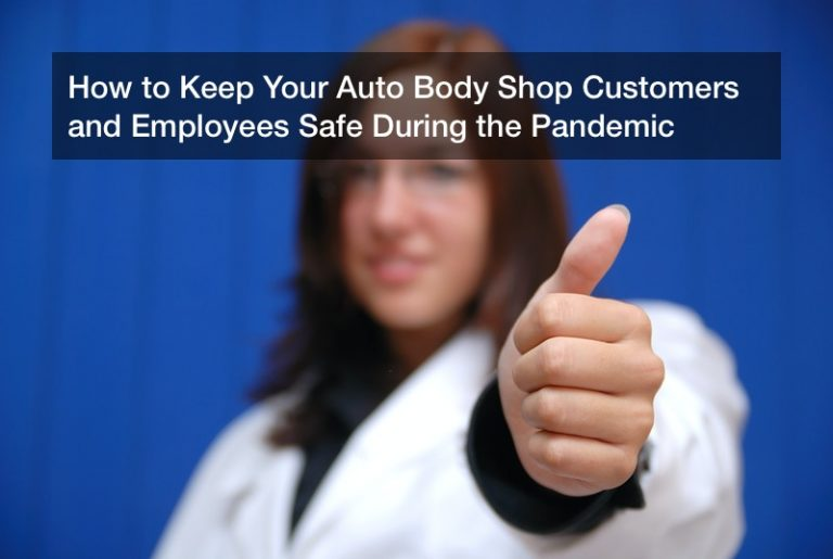 How to Keep Your Auto Body Shop Customers and Employees Safe During the Pandemic