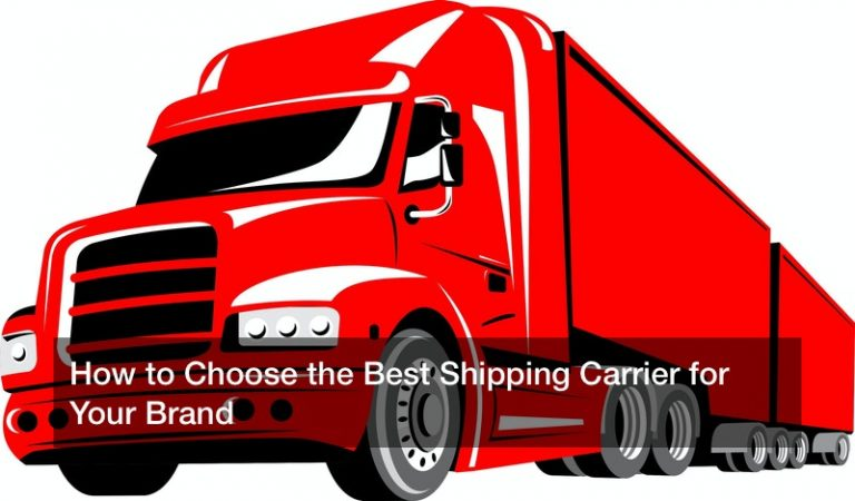 How to Choose the Best Shipping Carrier for Your Brand