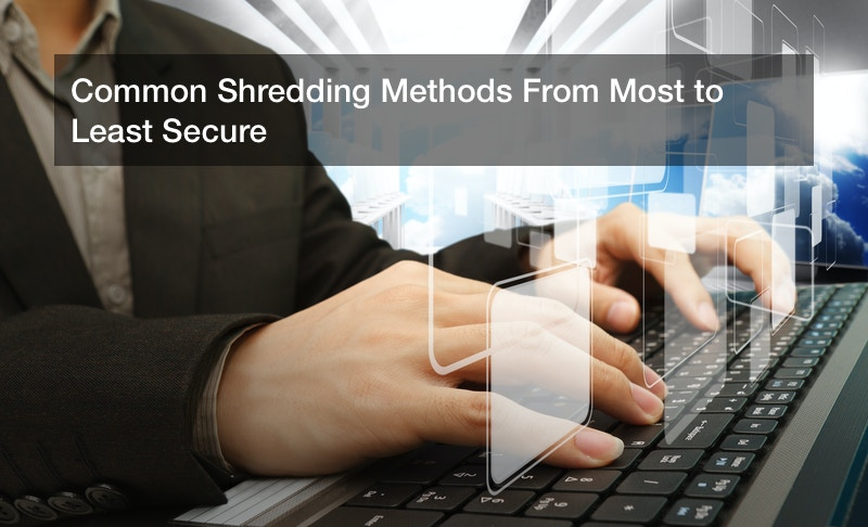 Common Shredding Methods From Most to Least Secure