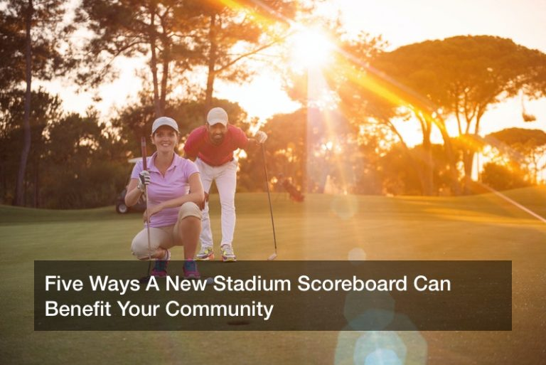 Five Ways A New Stadium Scoreboard Can Benefit Your Community
