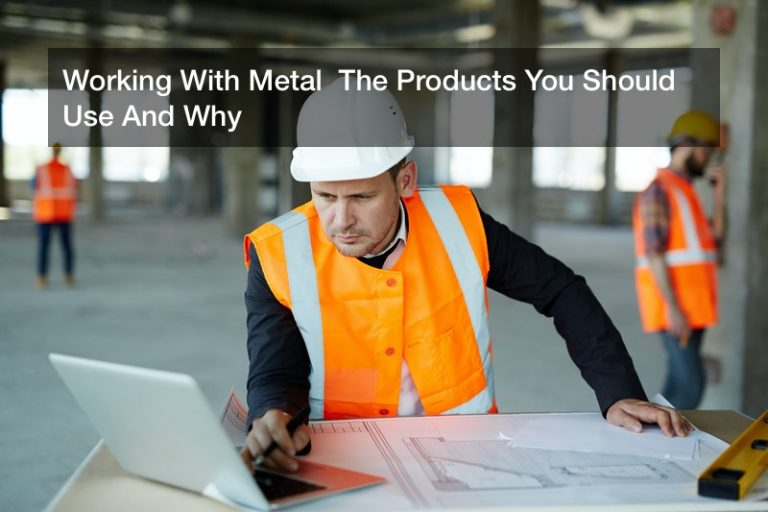 Working With Metal  The Products You Should Use And Why