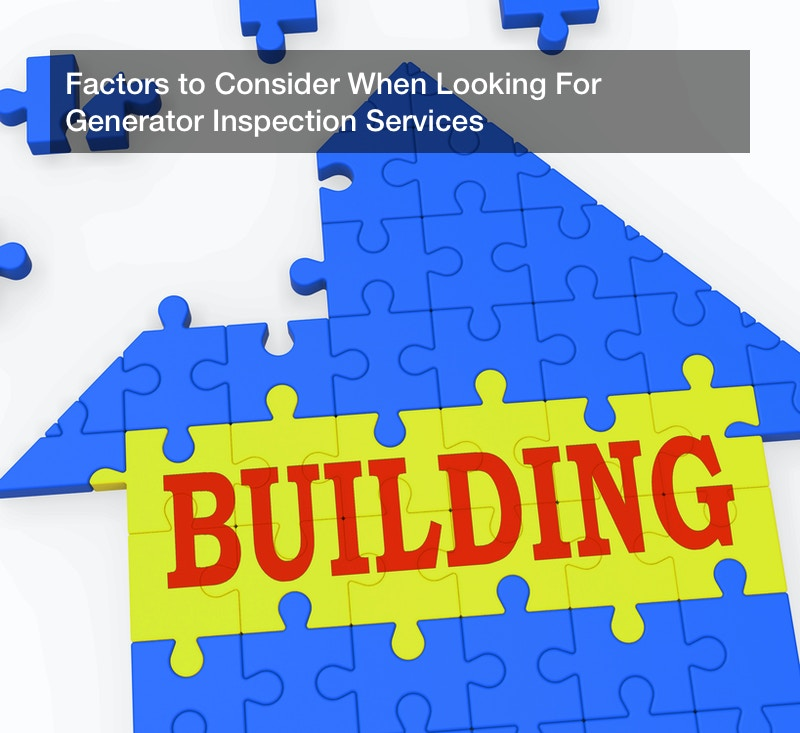 Factors to Consider When Looking For Generator Inspection Services