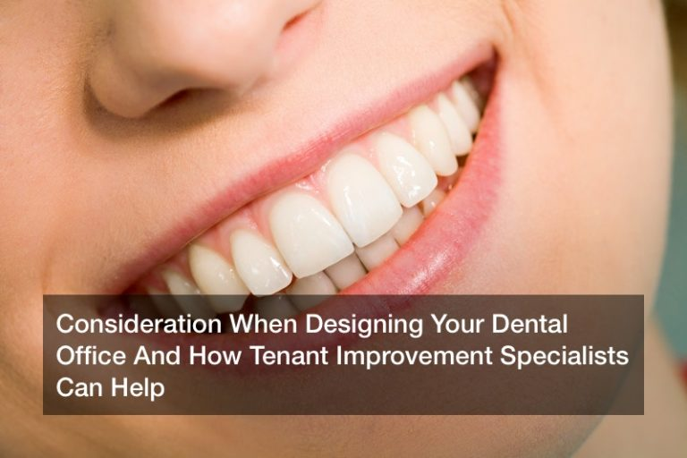 Consideration When Designing Your Dental Office And How Tenant Improvement Specialists Can Help