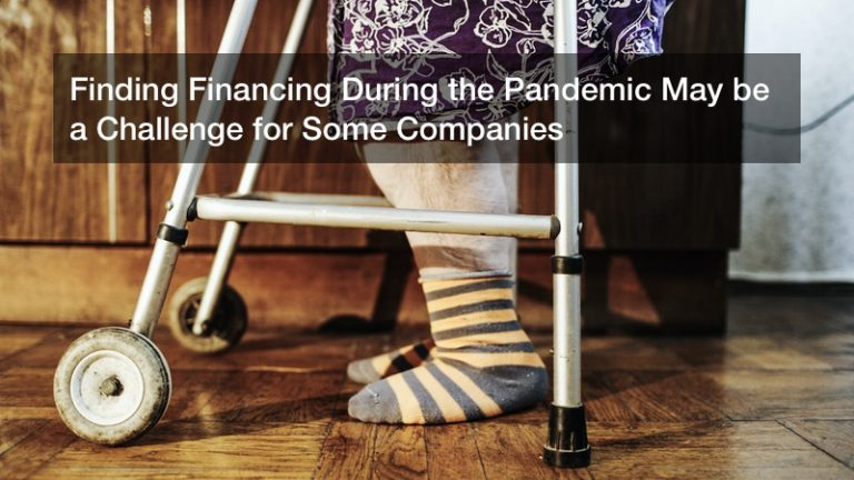 Finding Financing During the Pandemic May be a Challenge for Some Companies