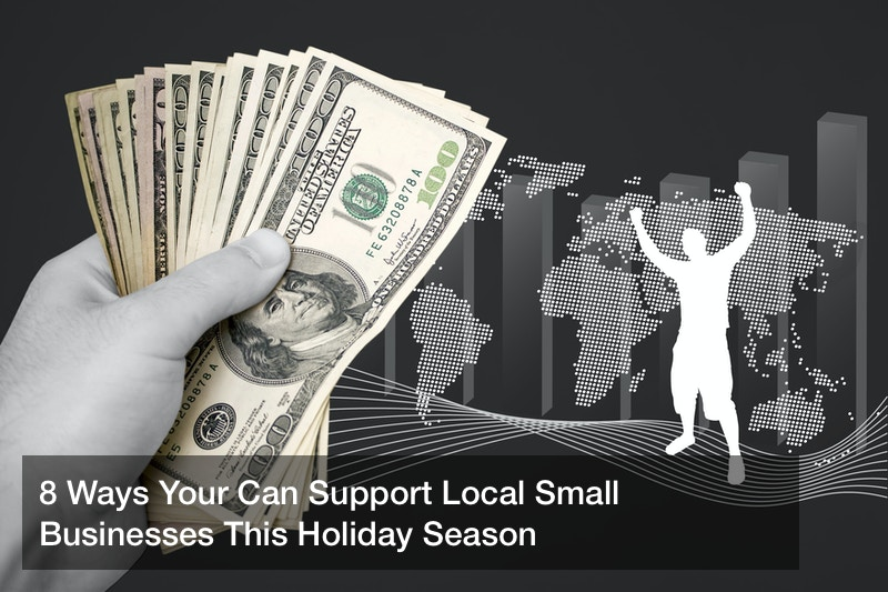 8 Ways Your Can Support Local Small Businesses This Holiday Season