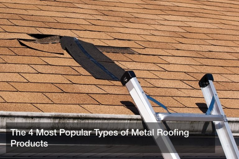 The 4 Most Popular Types of Metal Roofing Products