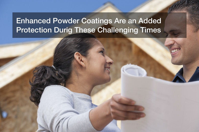 Enhanced Powder Coatings Are an Added Protection Durig These Challenging Times