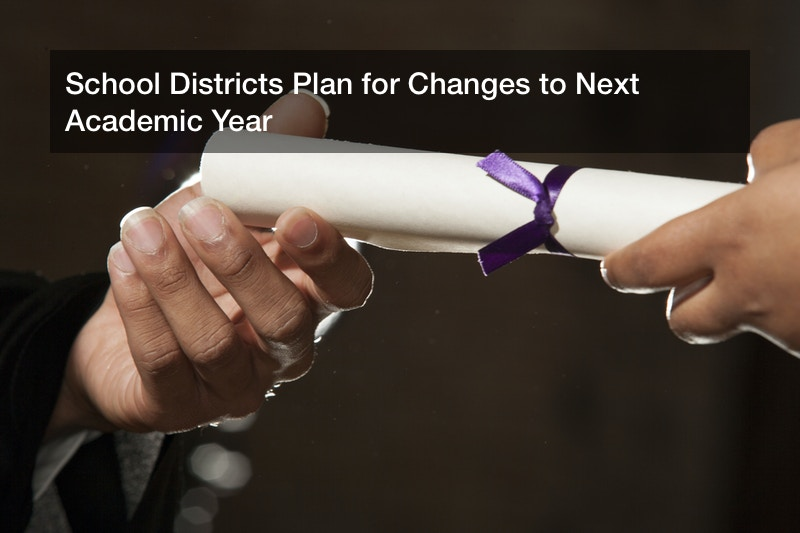 School Districts Plan for Changes to Next Academic Year