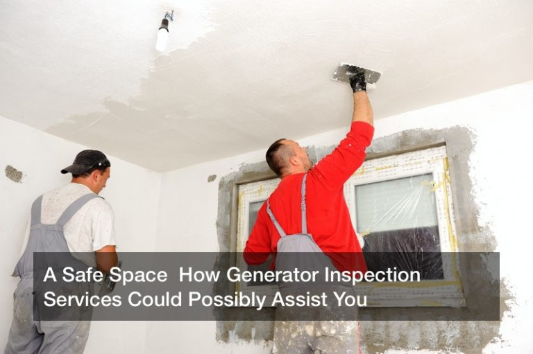 A Safe Space  How Generator Inspection Services Could Possibly Assist You