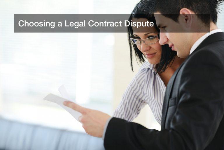 Choosing a Legal Contract Dispute