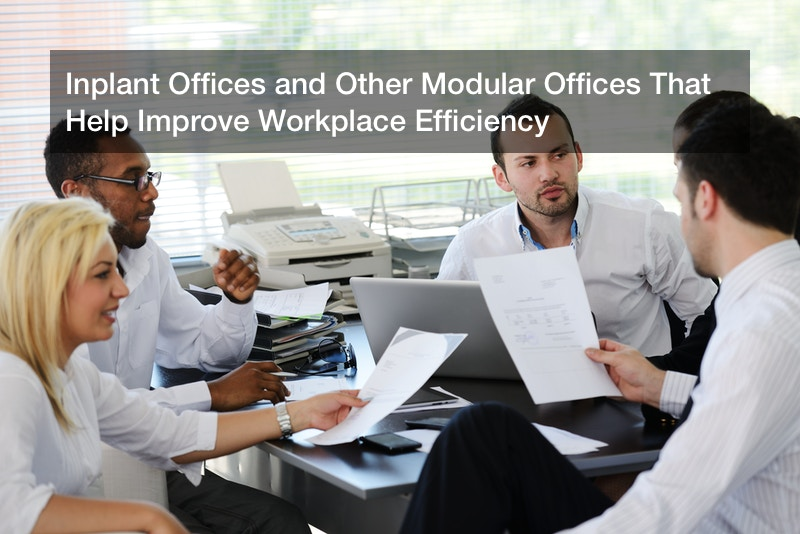 Inplant Offices and Other Modular Offices That Help Improve Workplace Efficiency