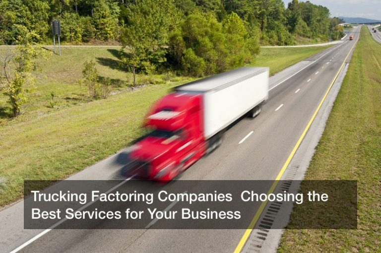 Trucking Factoring Companies  Choosing the Best Services for Your Business