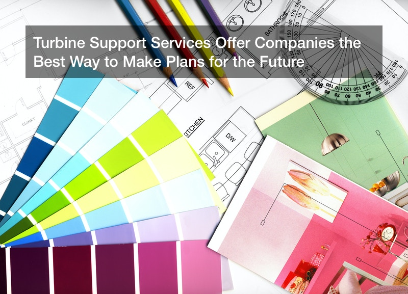 Turbine Support Services Offer Companies the Best Way to Make Plans for the Future