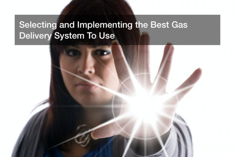 Selecting and Implementing the Best Gas Delivery System To Use