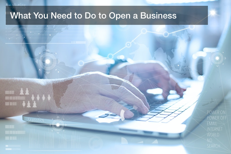 What You Need to Do to Open a Business