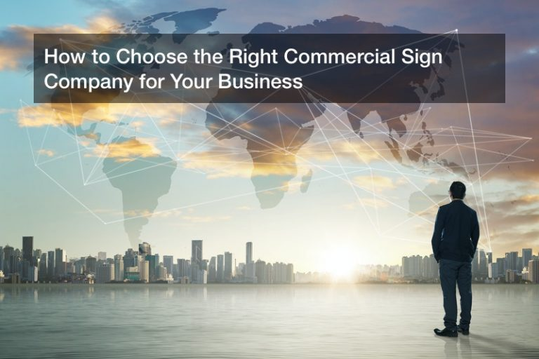 How to Choose the Right Commercial Sign Company for Your Business
