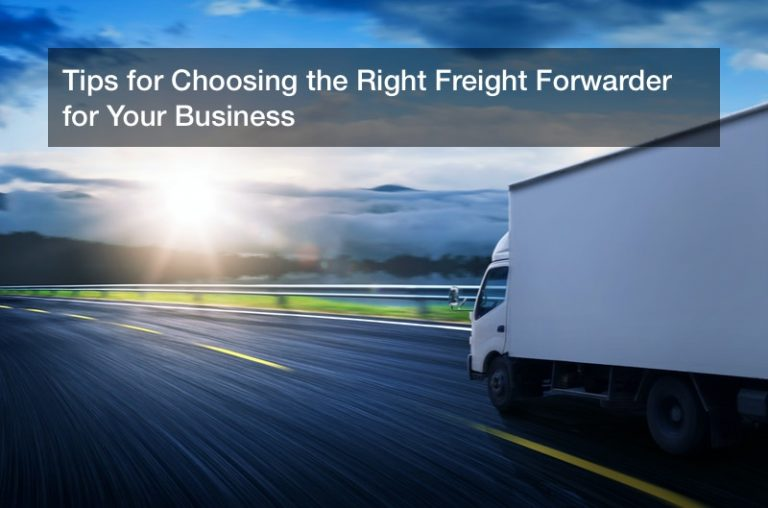 Tips for Choosing the Right Freight Forwarder for Your Business