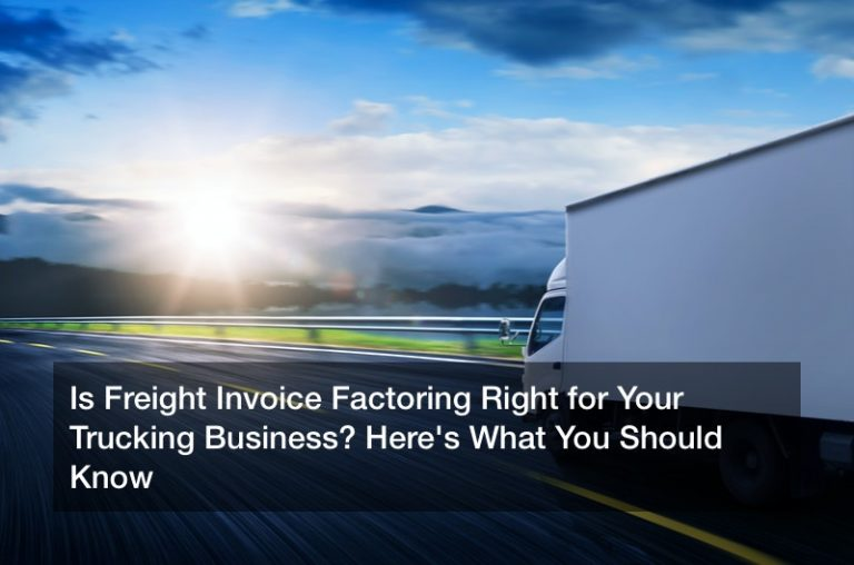 Is Freight Invoice Factoring Right for Your Trucking Business? Here's What You Should Know