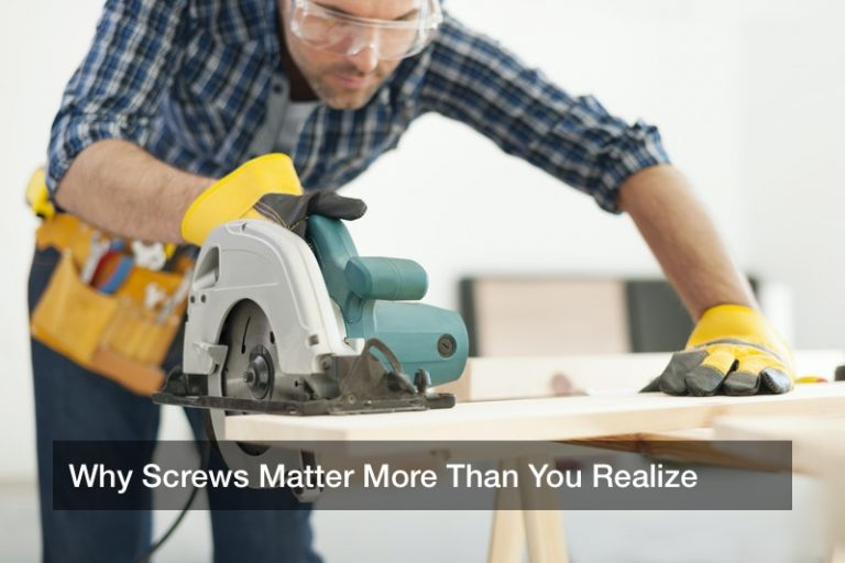 Why Screws Matter More Than You Realize