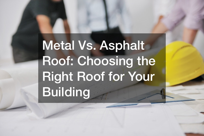 Metal Vs. Asphalt Roof  Choosing the Right Roof for Your Building