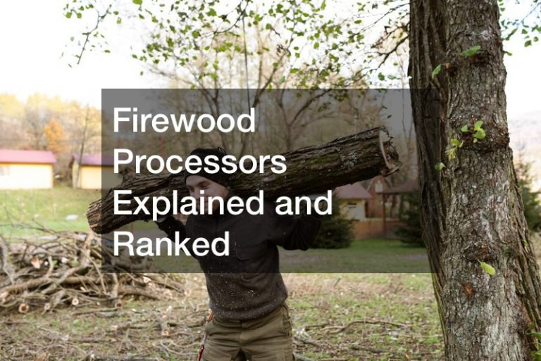 Firewood Processors Explained and Ranked