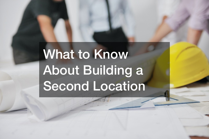 What to Know About Building a Second Location