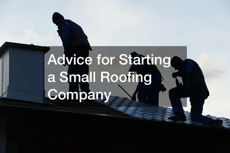 Advice for Starting a Small Roofing Company