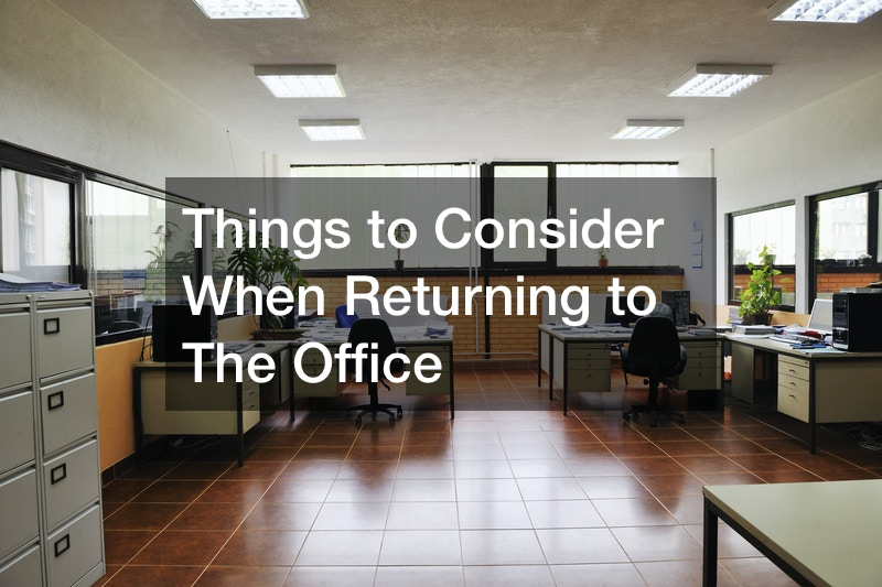 Things to Consider When Returning to The Office