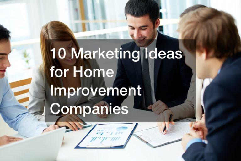 10 Marketing Ideas for Home Improvement Companies