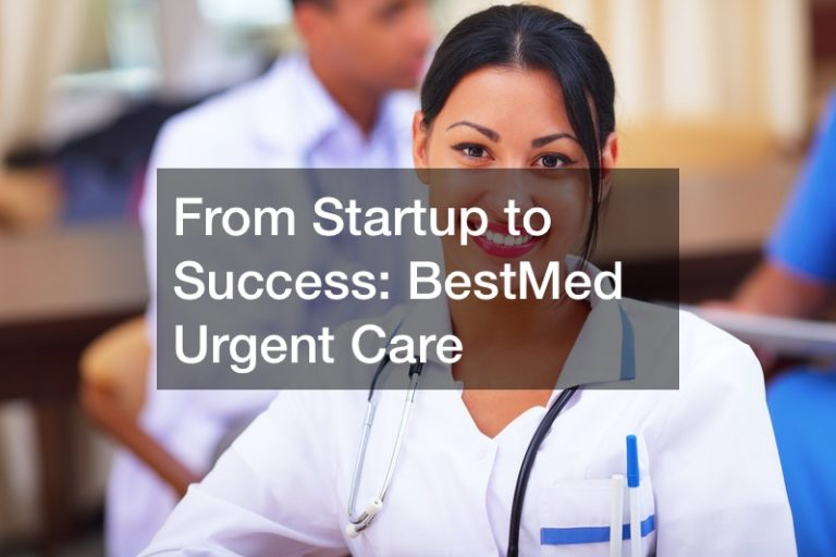 From Startup to Success  BestMed Urgent Care
