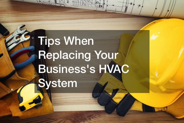 Tips When Replacing Your Businesss HVAC System